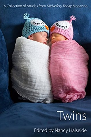Twins: A Collection of Articles from Midwifery Today Magazine Michel Odent