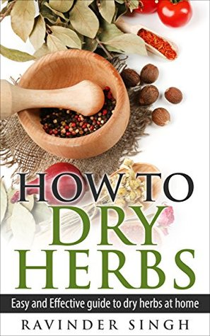 How To Dry Herbs?: Easy And Effective Guide To Dry Herbs At Home  by  Ravinder Singh