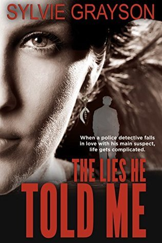 The Lies He Told Me: When a police detective falls in love with his main suspect, life gets complicated  by  Sylvie Grayson