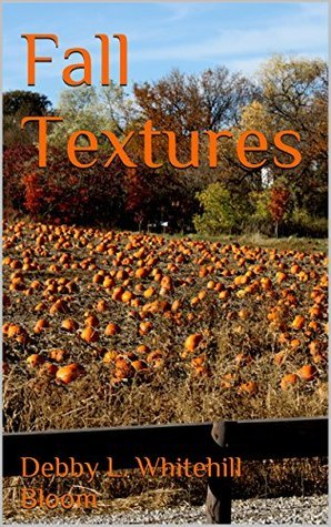 Fall Textures Debby L. Whitehill Bloom