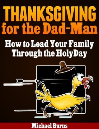 Thanksgiving for the Dad-Man Michael Burns