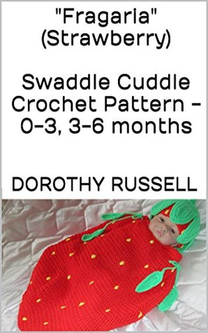 Fragaria (Strawberry) Swaddle Cuddle Crochet Pattern - 0-3, 3-6 months  by  Dorothy Russell