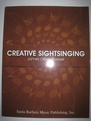 Creative Sightsinging  by  James Owen Bowyer