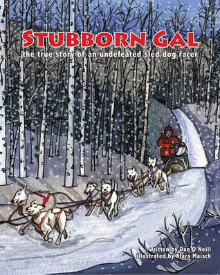 Stubborn Gal: The True Story of an Undefeated Sled Dog Racer  by  Dan ONeill