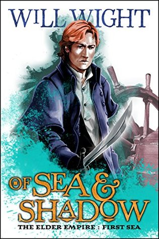 Of Sea and Shadow (The Elder Empire: Sea Book 1) Will Wight