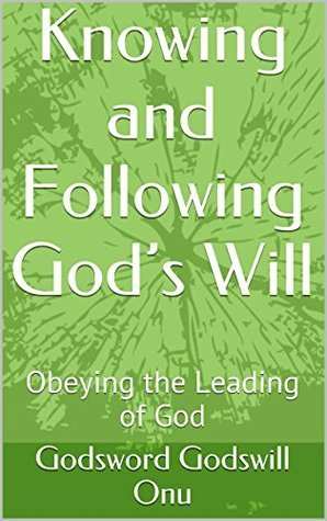 Knowing and Following Gods Will: Obeying the Leading of God Godsword Godswill Onu