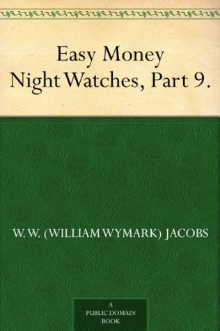 Easy Money Night Watches, Part 9.  by  W.W. Jacobs