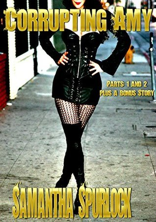 Corrupting Amy: Parts 1 and 2: Plus a Bonus Story:The Curvy Coed and The River Guide Sam Spurlock