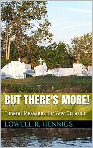 But Theres More!: Funeral Messages for Any Occasion Lowell R. Hennigs