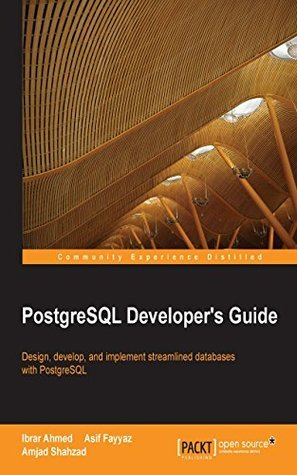 PostgreSQL Developers Guide Ibrar Ahmed