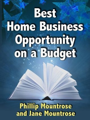 Best Home Business Opportunity on a Budget  by  Jane Mountrose