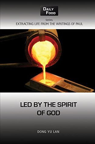 Led  by  the Spirit of God (Extracting Life from the Writings of Paul Book 3) by Dong Yu Lan