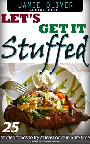 Lets get it Stuffed: 25 stuffed food to try at least once in a life time Jamie Oliver