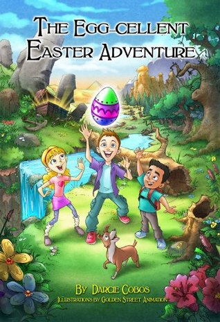 The Egg-cellent Easter Adventure Darcie Cobos
