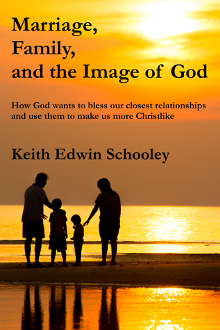 Marriage, Family and the Image of God  by  Keith Edwin Schooley
