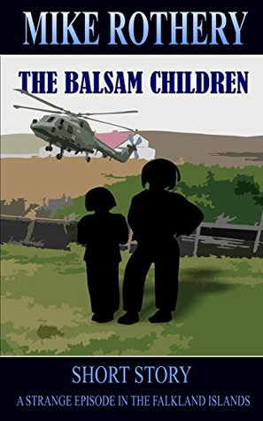 The Balsam Children: A Strange Episode in the Falkland Islands  by  Mike Rothery