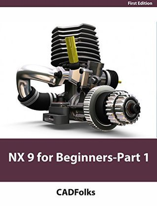 NX 9 for Beginners - Part 1  by  Cadfolks