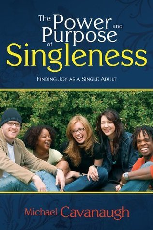 Power And Purpose Of Singleness  by  Michael Cavanaugh