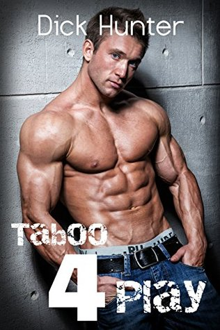 Taboo FOUR Play: Gay Taboo Erotic Mega Bundle Dick Hunter