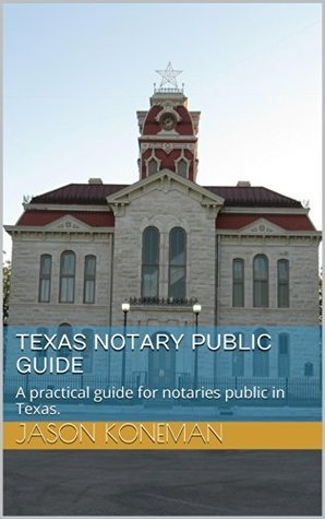 Texas Notary Public Guide: A practical guide for notaries public in Texas.  by  Jason Koneman