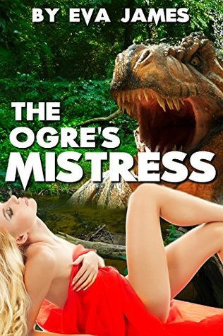 The Ogres Mistress (Creature Delights Book 1) Eva James