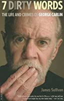 Seven Dirty Words: The Life and Crimes of George Carlin