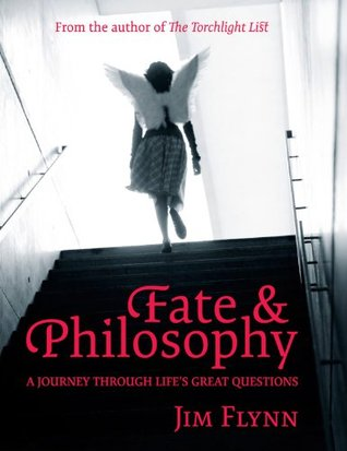 Fate & Philosophy: A Journey Through Lifes Great Questions Jim Flynn