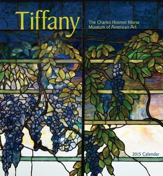 Tiffany 2015 Calendar: The Charles Hosmer Morse Museum of Art NOT A BOOK