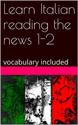 Learn Italian reading the news 1-2: vocabulary included Carlo Rigamonti