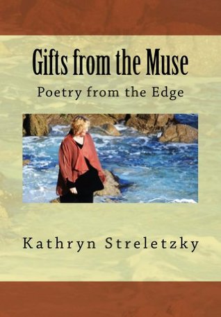 Gifts from the Muse: Poetry from the Edge  by  Kathryn Streletzky