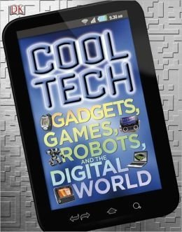 Cool Tech Gadgets, Games, Robots, and the Digital World  by  Clive Gifford