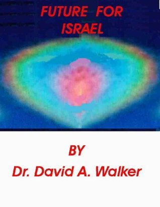 Future for Israel  by  Dr. David A. Walker