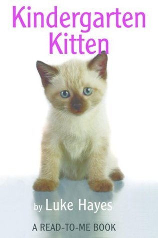 Kindergarten Kitten (Read-to-Me Books Book 26)  by  Luke Hayes