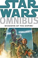 Star Wars Omnibus: Shadows of the Empire (Star Wars: The Rebellion)