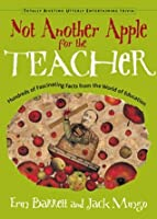 Not Another Apple for the Teacher: Hundreds of Fascinating Facts from the World of Education (Totally Riveting Utterly Entertaining Trivia Series)