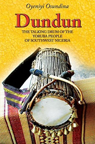 Dundun: The Talking Drum of the Yoruba People of South-West