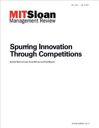 Spurring Innovation Through Competitions -- Journal Article Alan MacCormack