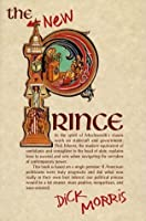 The New Prince: Machiavelli Updated for the Twenty-First Century