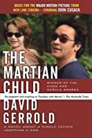 The Martian Child: A Novel About A Single Father Adopting A Son