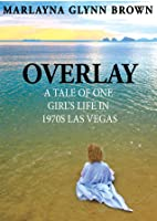 Overlay: A Tale of One Girl's Life in 1970s Las Vegas
