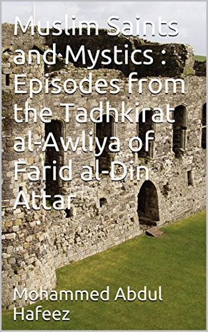 Muslim Saints and Mystics : Episodes from the Tadhkirat al-Awliya of Farid al-Din Attar  by  MOHAMMED ABDUL HAFEEZ
