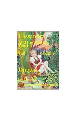 Cassandra and the Fearful, Tearful, Tail Waggin Dragon Jay Meservy