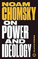 On Power and Ideology: The Managua Lectures - New Edition (Chomsky Perspectives)