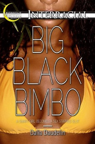 Big Black Bimbo (Interracial and Raceplay Erotica, #1) Dalia Daudelin