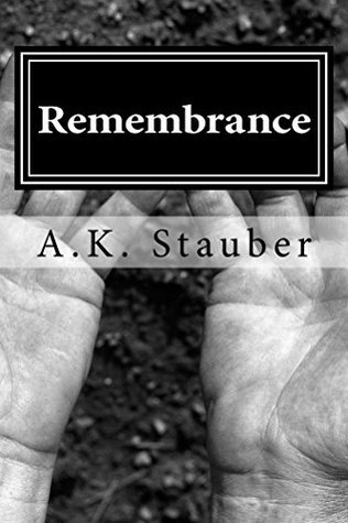 Remembrance  by  A.K. Stauber