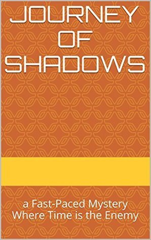 Journey of Shadows: a Fast-Paced Mystery Where Time is the Enemy (The Shadows Book 1)  by  Frank A. Perdue