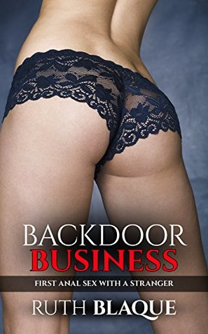 Backdoor Business: First Anal Sex with a Stranger  by  Ruth Blaque