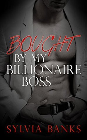 Bought By My Billionaire Boss: The Complete Series Sylvia Banks