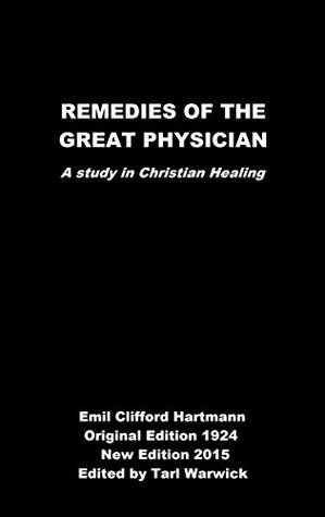 Remedies of the Great Physician: A Study in Christian Healing  by  Emil Hartmann