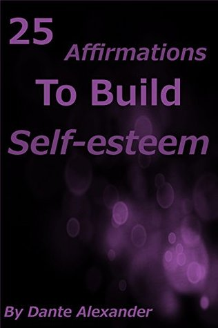 25 Affirmations To Build Self-esteem  by  Dante Alexander
